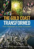 The Gold Coast transformed : from wilderness to urban ecosystem / editors: Tor Hundloe, Bridgette McDougall, and Craig Page