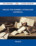 Hesiod, the Homeric hymns, and Homerica : the original classic edition / Hesiod
