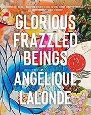 Glorious Frazzled Beings von Angelique…