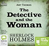 The detective and the woman : a novel of Sherlock Holmes / Amy Thomas