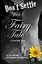 Don't Settle for a Fairy Tale: A True Love…