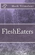 FleshEaters by Mark Trimeloni