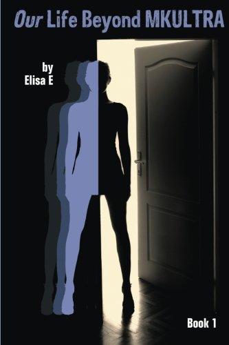Our Life Beyond MKULTRA, Book 1, E, Elisa