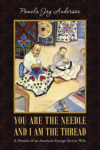 Image for You Are the Needle and I Am the Thread: A Memoir of an American Foreign Service Wife