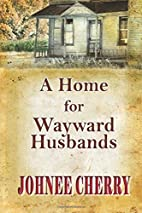 A Home for Wayward Husbands by Johnee Cherry
