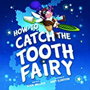 How to Catch the Tooth Fairy de Adam Wallace