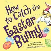 How to Catch the Easter Bunny de Adam…