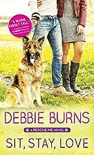Sit, Stay, Love (Rescue Me) by Debbie Burns