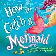 How to Catch a Mermaid de Adam Wallace