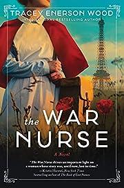 The War Nurse: A Novel – tekijä: Tracey…
