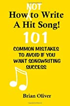 How [Not] To Write A Hit Song!: 101 Common…