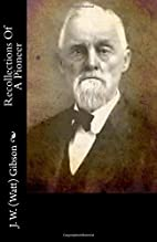 Recollections Of A Pioneer by J. W. (Watt)…