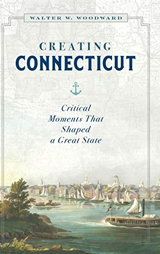 Creating Connecticut by Walter W. Woodward