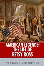 American Legends: The Life of Betsy Ross by…