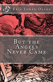 But the Angels Never Came de Eric…