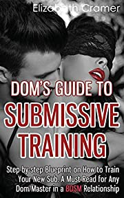 Dom's Guide To Submissive Training:…