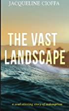 The Vast Landscape by Jacqueline Cioffa