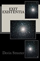 Exit Existentia by Devin C Streeter