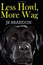 Less Howl, More Wag by JK Brandon