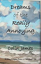 Dreams of the Really Annoying by Colin James