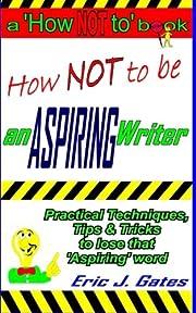 How NOT to be an ASPIRING Writer af Eric J.…