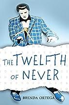 The Twelfth of Never by Brenda Ortega