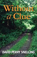 Without a Clue by David Perry Snelling