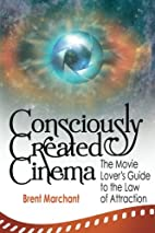 Consciously Created Cinema: The Movie…