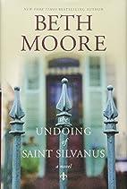 The Undoing of Saint Silvanus by Beth Moore