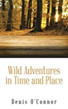 Wild Adventures in Time and Place by Denis…
