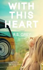 With This Heart by R. S. Grey