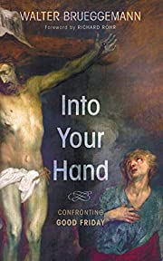 Into Your Hand: Confronting Good Friday af…