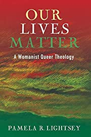 Our Lives Matter: A Womanist Queer Theology…