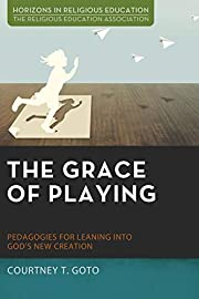 The grace of playing : pedagogies for…