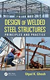 Design of welded steel structures : principles and practice / Utpal K. Ghosh