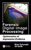 Forensic digital image processing : optimization of impression evidence / Brian Dalrymple and Jill Smith