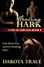 Healing Hark (Doms of Chicago) (Volume 8) by…