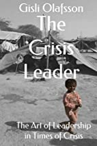 The Crisis Leader: The Art of Leadership in…