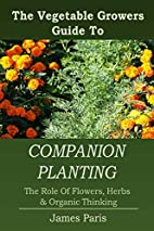 Companion Planting: The Vegetable Gardeners…