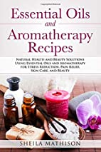 Essential Oils and Aromatherapy Recipes:…