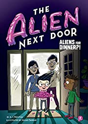 The Alien Next Door 2: Aliens for Dinner?!…