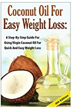 Coconut Oil For Easy Weight Loss: A Step by…