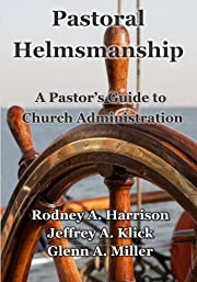 Pastoral Helmsmanship: The Pastor's Guide to…