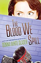 The Blood We Spill by Donna White Glaser