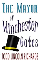 The Mayor of Winchester Gates by Todd…