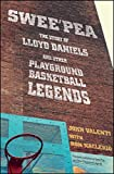 Swee'pea : the story of Lloyd Daniels and other New York playground basketball legends / John Valenti with Ron Naclerio