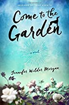 Come to the Garden: A Novel by Jennifer…