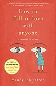 How to Fall in Love with Anyone: A Memoir in…
