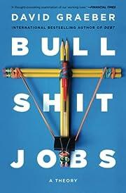Bullshit Jobs: A Theory by David Graeber