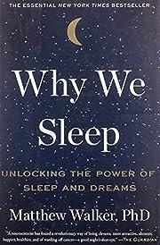 Why we sleep : unlocking the power of sleep…
